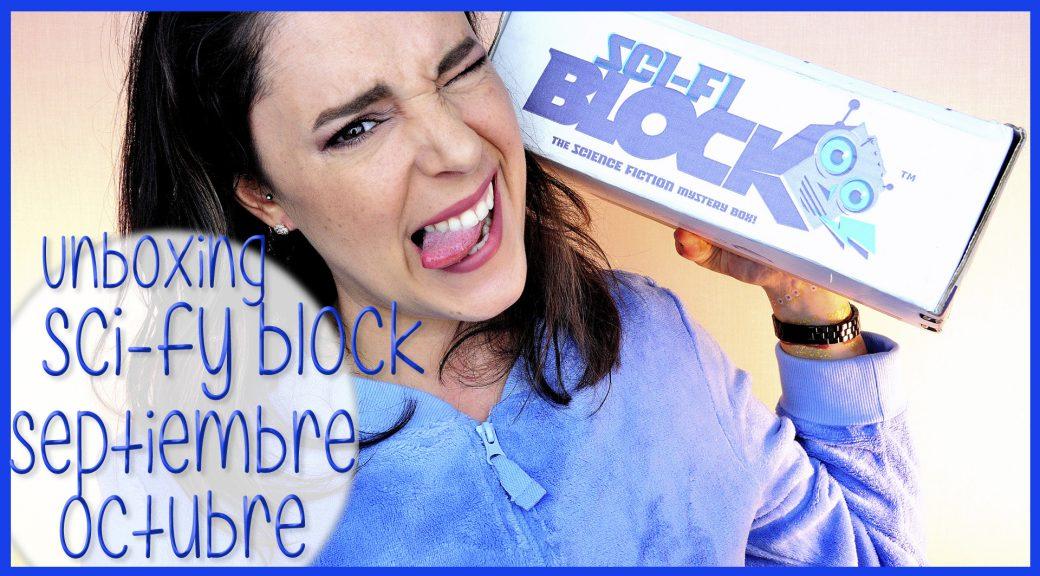 Unboxing Sci-fy block Septiembre y Octubre